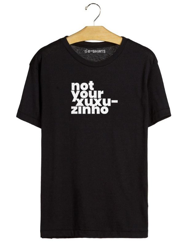 Camiseta Not Your Xuxuzinho