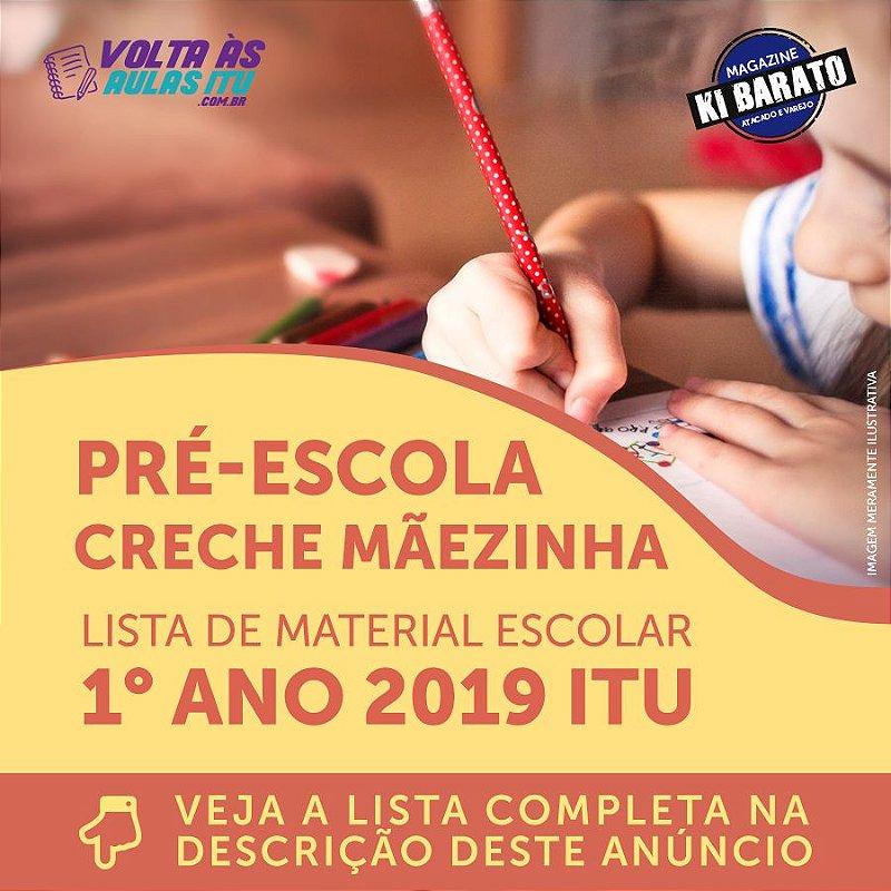 INFANTIL 1ª FASE CRECHE MÃEZINHA - LISTA DE MATERIAL ESCOLAR ITU - INFANTIL 1ª FASE 2019 - VOLTA ÀS AULAS ITU