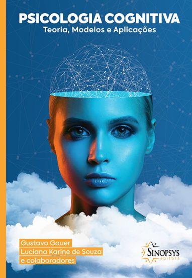 Psicologia Cognitiva- Teoria, Aplicações e Modelos
