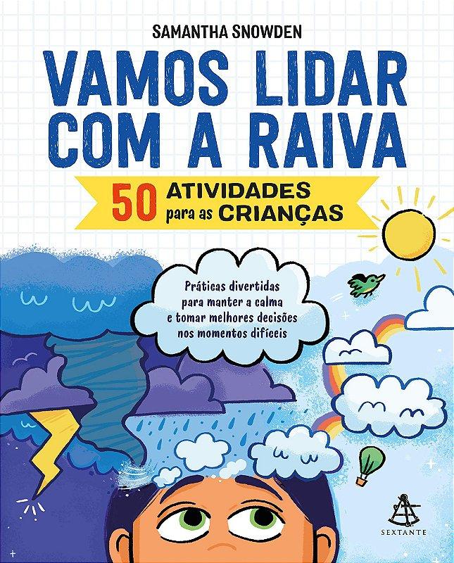 Vamos lidar com a Raiva: 50 atividades para crianças