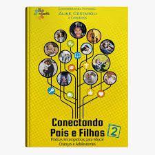 Conectando Pais e Filhos 2- Práticas Encorajadoras para Educar Crianças e Adolescentes